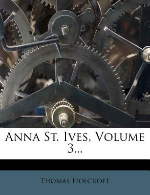 Nabu Press Anna St. Ives, Volume 3... by Holcroft, Thomas [Paperback] at Sears.com